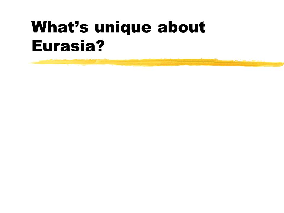 What's unique about Eurasia?