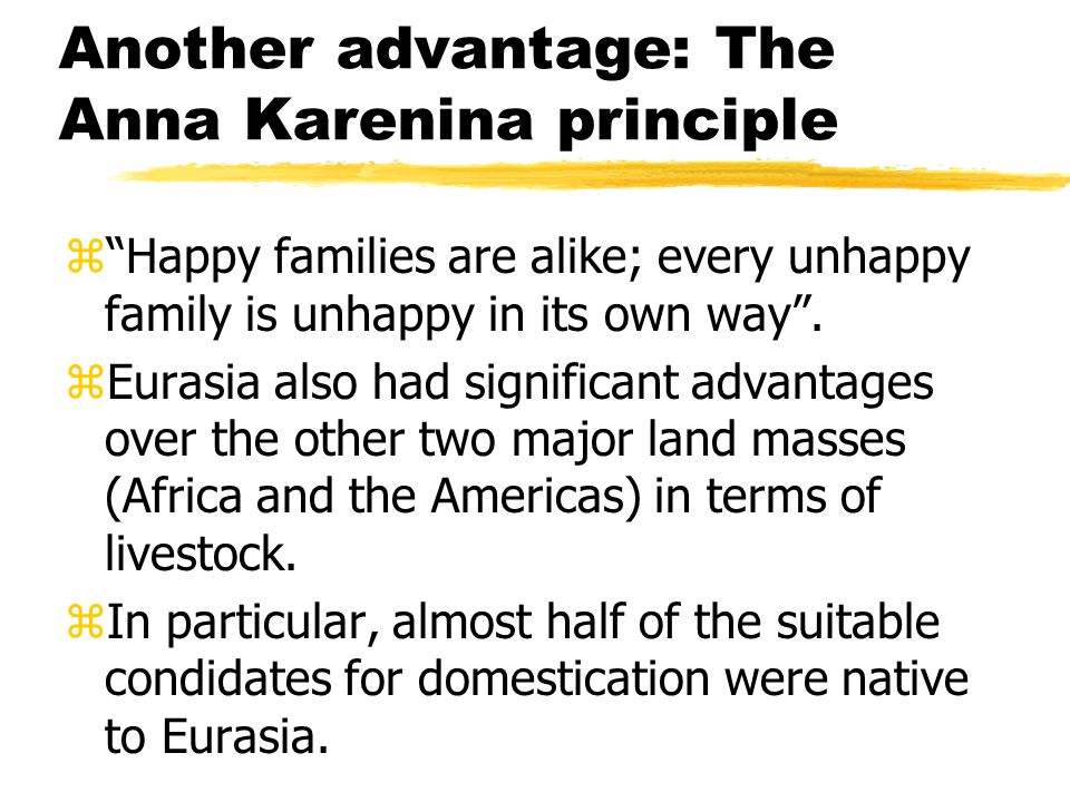 "Another advantage: The Anna Karenina principle z""Happy families are alike; every unhappy family is unhappy in its own way"". zEurasia also had signific"