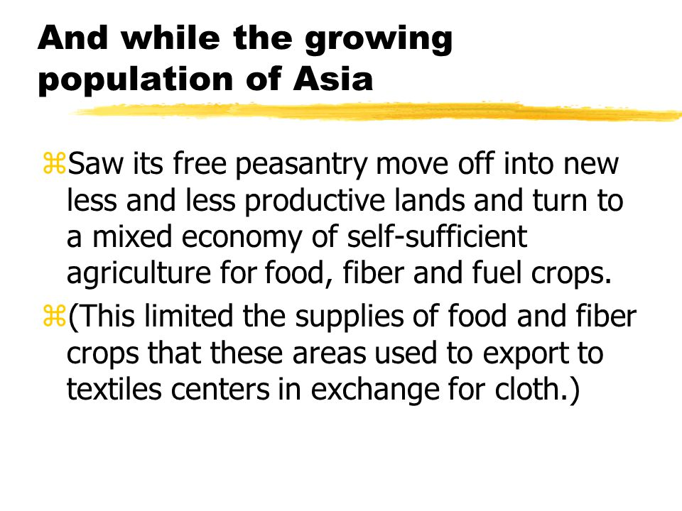 And while the growing population of Asia zSaw its free peasantry move off into new less and less productive lands and turn to a mixed economy of self-