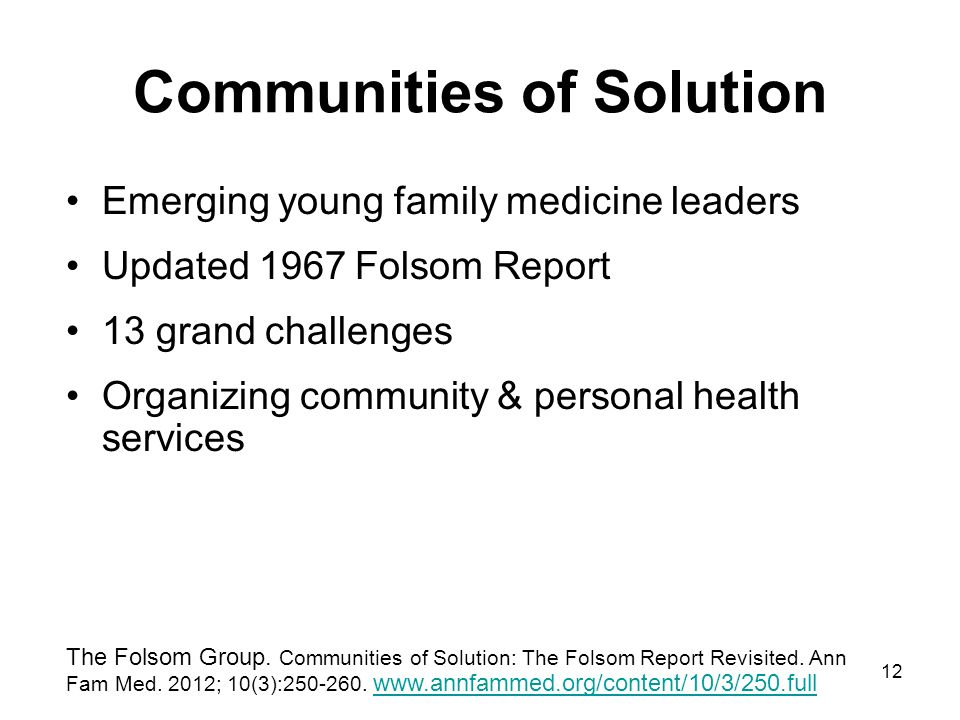 12 Communities of Solution Emerging young family medicine leaders Updated 1967 Folsom Report 13 grand challenges Organizing community & personal healt
