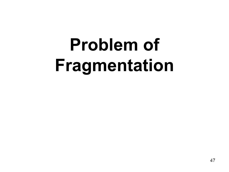 47 Problem of Fragmentation