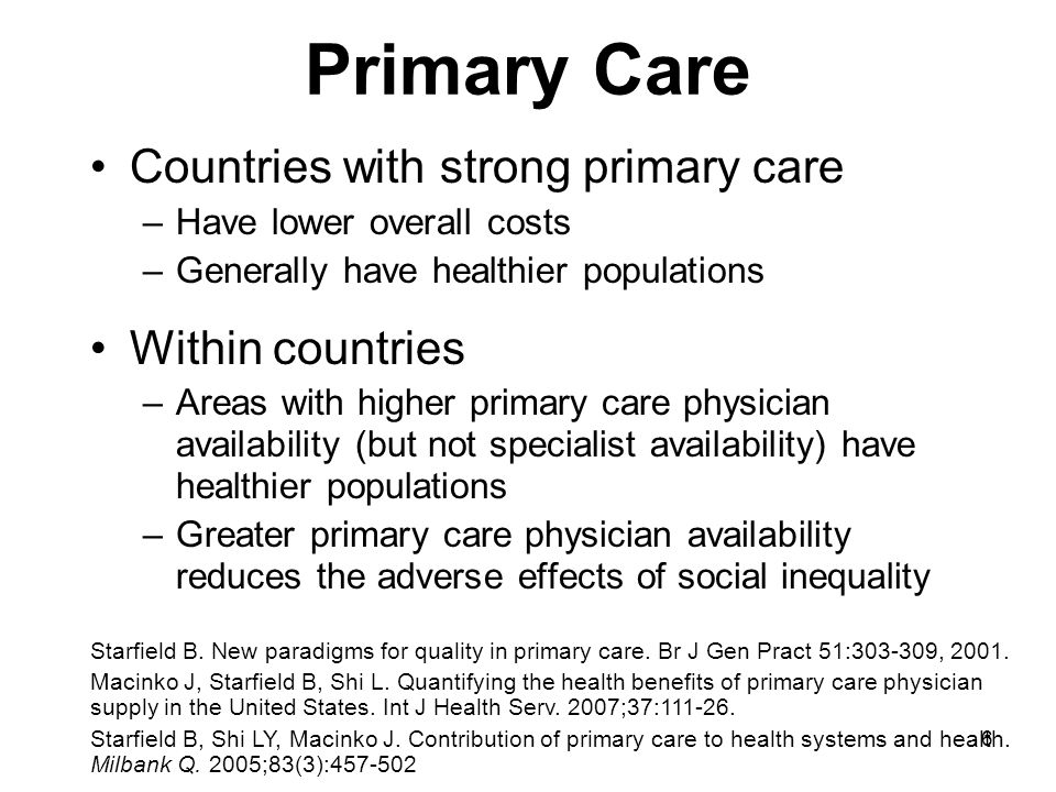 7 Community-Oriented Primary Care Takes responsibility for the health of a defined population Steps –Define the population.Define –Assess the defined population s health needs.Assess –Organize an effective intervention strategy.Organize –Evaluate the success of the intervention.Evaluate Mullan F, Epstein L.