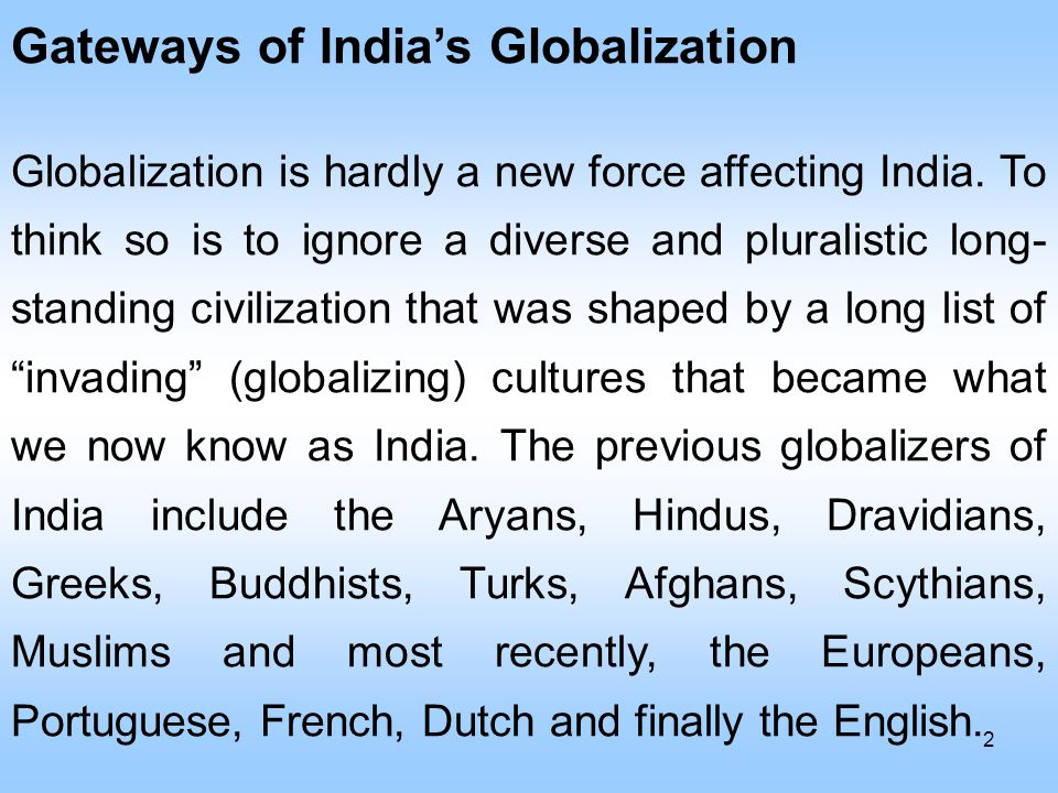 Gateways of India's Globalization Globalization is hardly a new force affecting India.