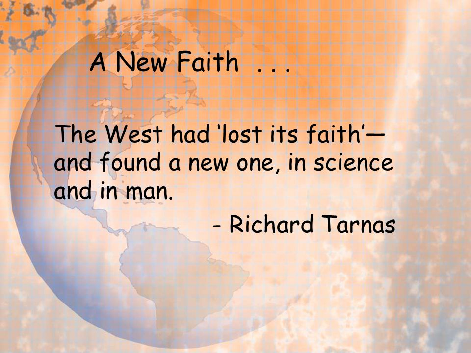 A New Faith... The West had 'lost its faith'— and found a new one, in science and in man. - Richard Tarnas