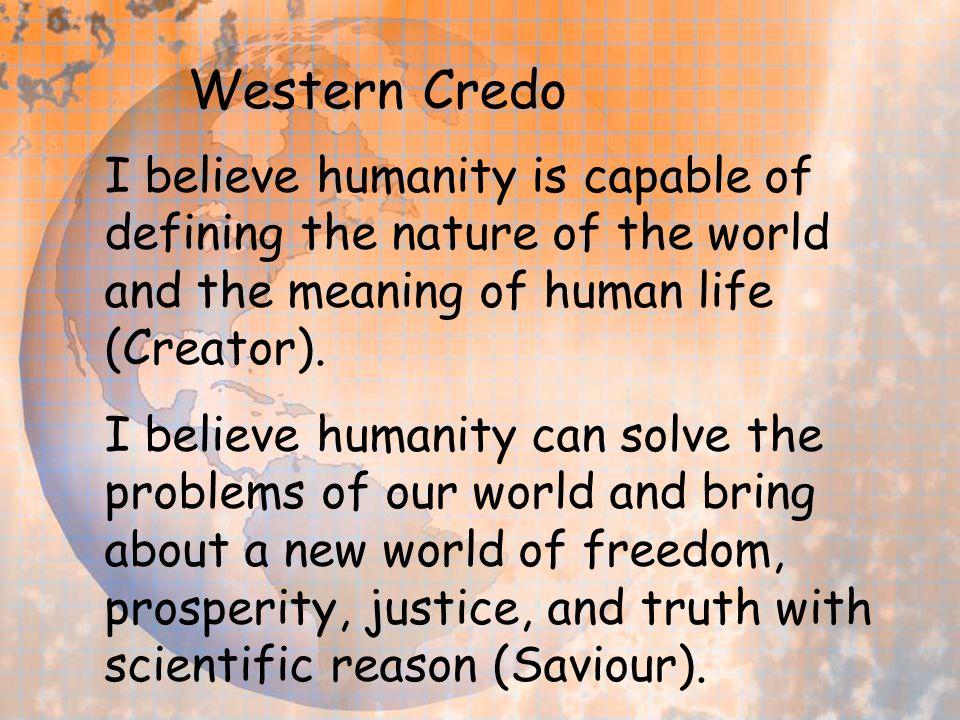 Hidden Credo Humanism: Must we not become gods? Rationalistic humanism: Scientia potestas est Living off Christian capital
