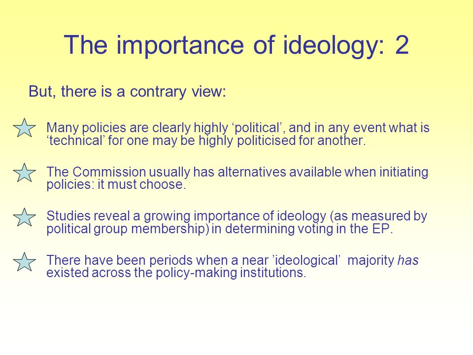 The importance of ideology: 2 But, there is a contrary view: Many policies are clearly highly 'political', and in any event what is 'technical' for on