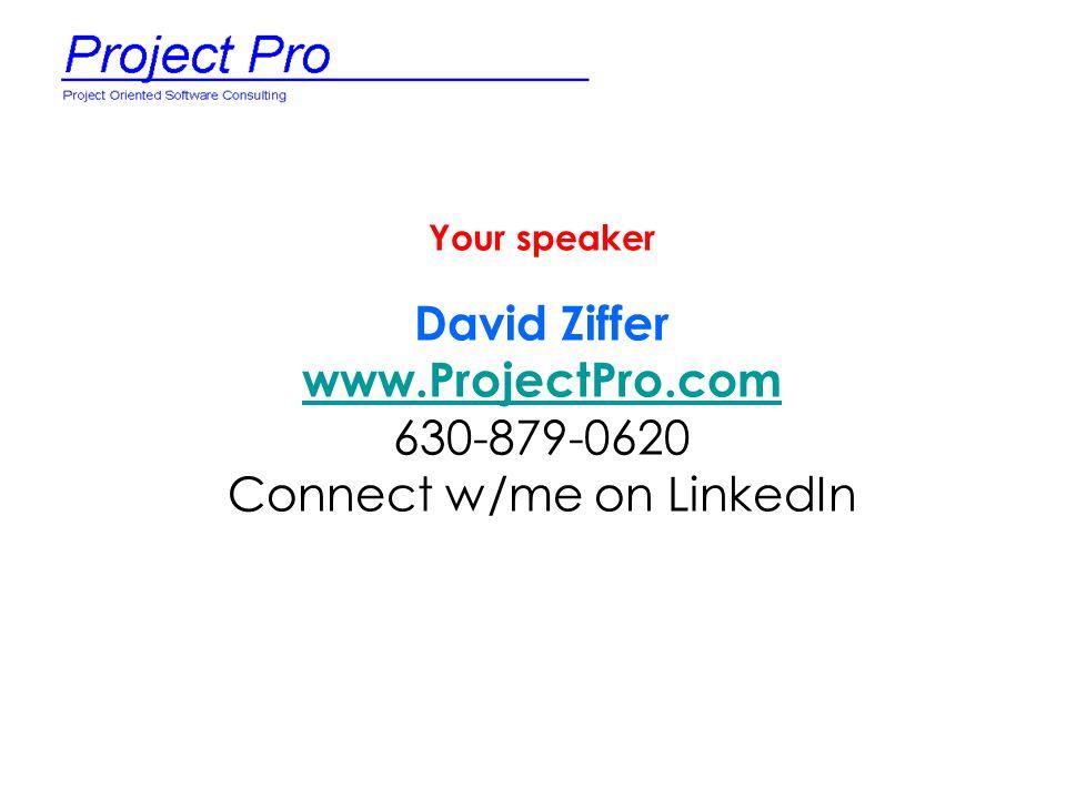 Your speaker David Ziffer www.ProjectPro.com 630-879-0620 Connect w/me on LinkedIn www.ProjectPro.com