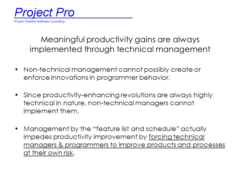 Meaningful productivity gains are always implemented through technical management Non-technical management cannot possibly create or enforce innovatio