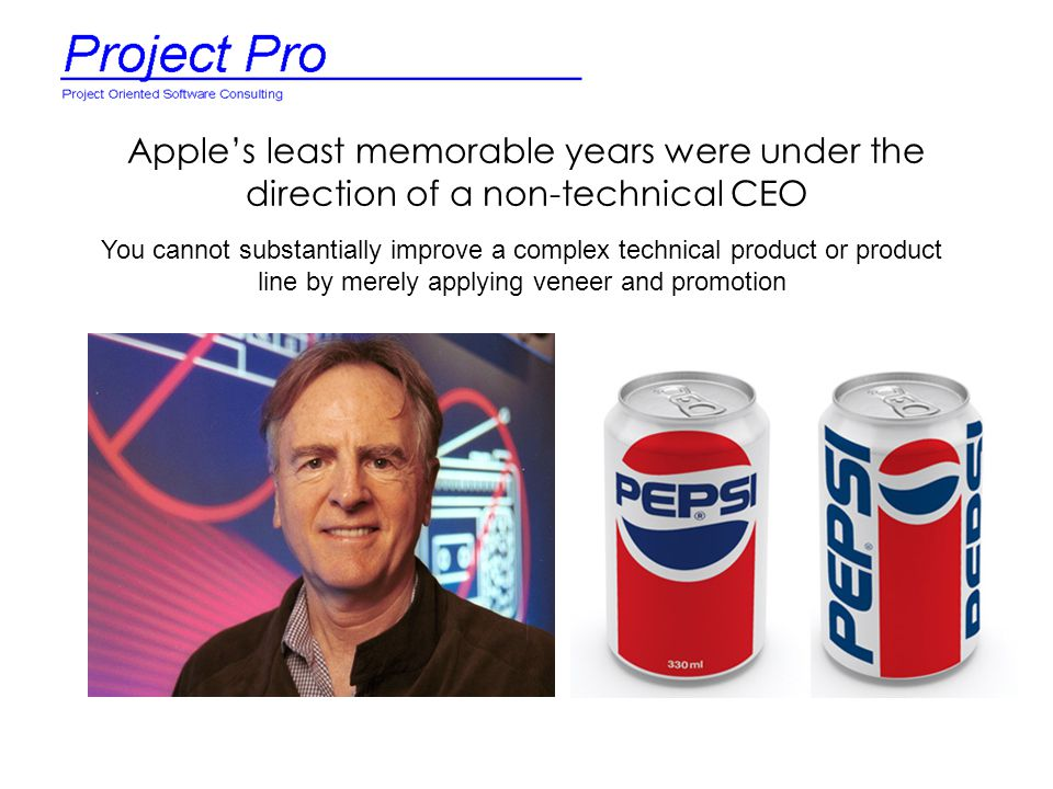 Apple's least memorable years were under the direction of a non-technical CEO You cannot substantially improve a complex technical product or product