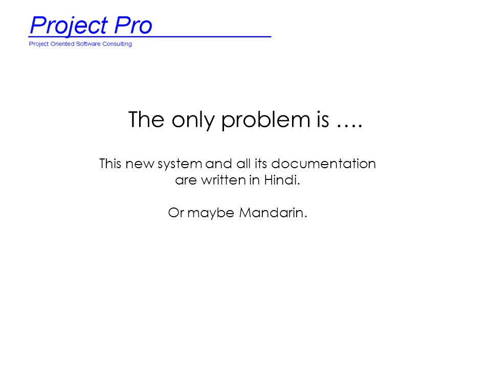The only problem is …. This new system and all its documentation are written in Hindi. Or maybe Mandarin.