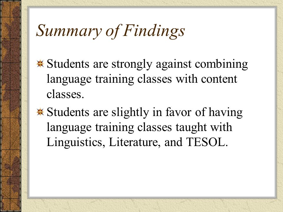 Summary of Findings Students are strongly against combining language training classes with content classes.