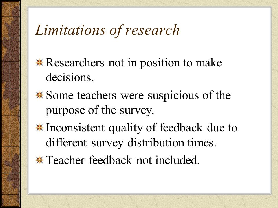 Limitations of research Researchers not in position to make decisions.