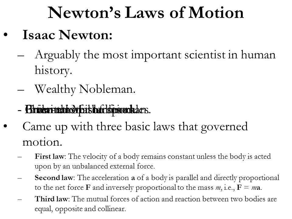 Isaac Newton: –Arguably the most important scientist in human history. –Wealthy Nobleman. Came up with three basic laws that governed motion. –First l