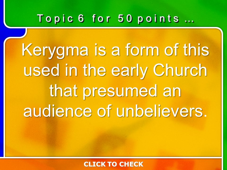 6:506:50 Kerygma is a form of this used in the early Church that presumed an audience of unbelievers Kerygma is a form of this used in the early Churc
