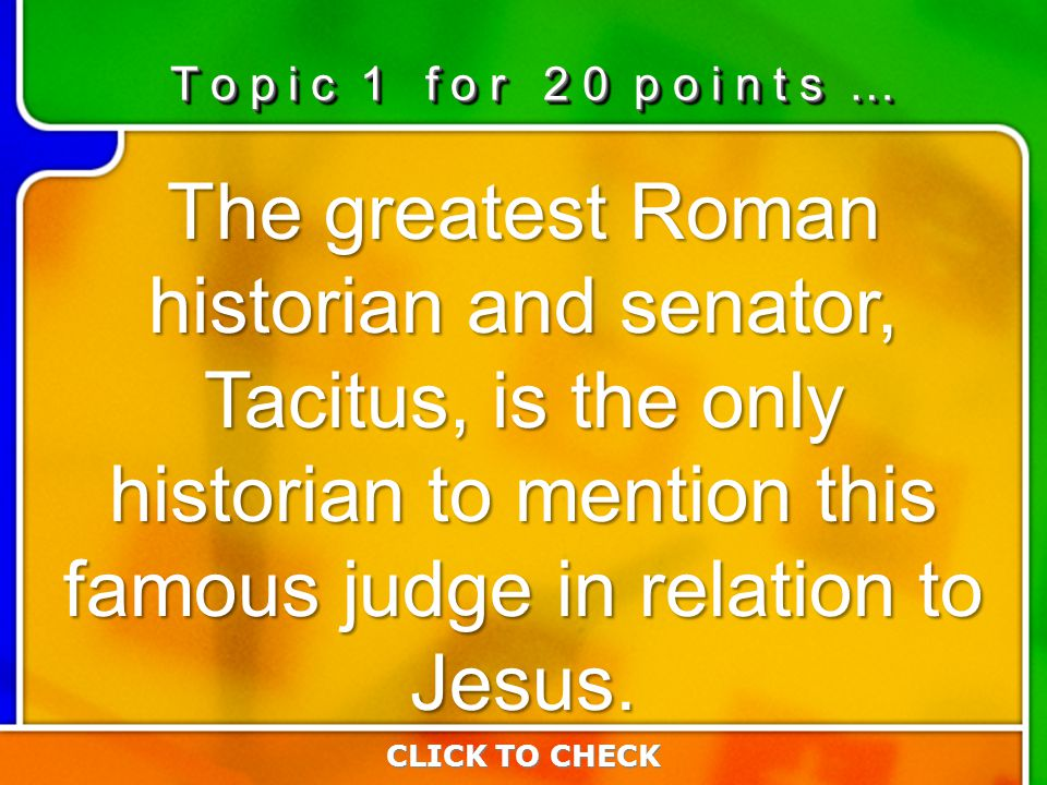 1:201:20 The greatest Roman historian and senator, Tacitus, is the only historian to mention this famous judge in relation to Jesus. CLICK TO CHECK T