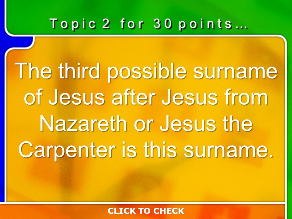 2:302:30 The third possible surname of Jesus after Jesus from Nazareth or Jesus the Carpenter is this surname. CLICK TO CHECK T o p i c 2 f o r 3 0 p