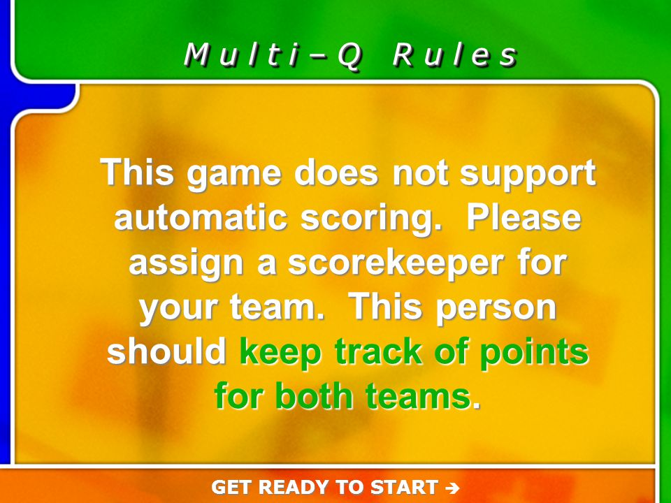 Game Rules M u l t i – Q R u l e s This game does not support automatic scoring. Please assign a scorekeeper for your team. This person should keep tr