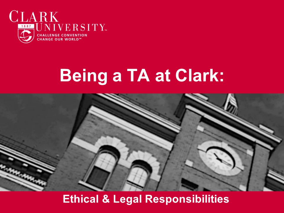 Being a TA at Clark: Ethical & Legal Responsibilities