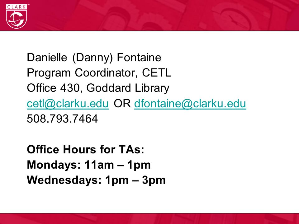 Danielle (Danny) Fontaine Program Coordinator, CETL Office 430, Goddard Library cetl@clarku.educetl@clarku.edu OR dfontaine@clarku.edudfontaine@clarku