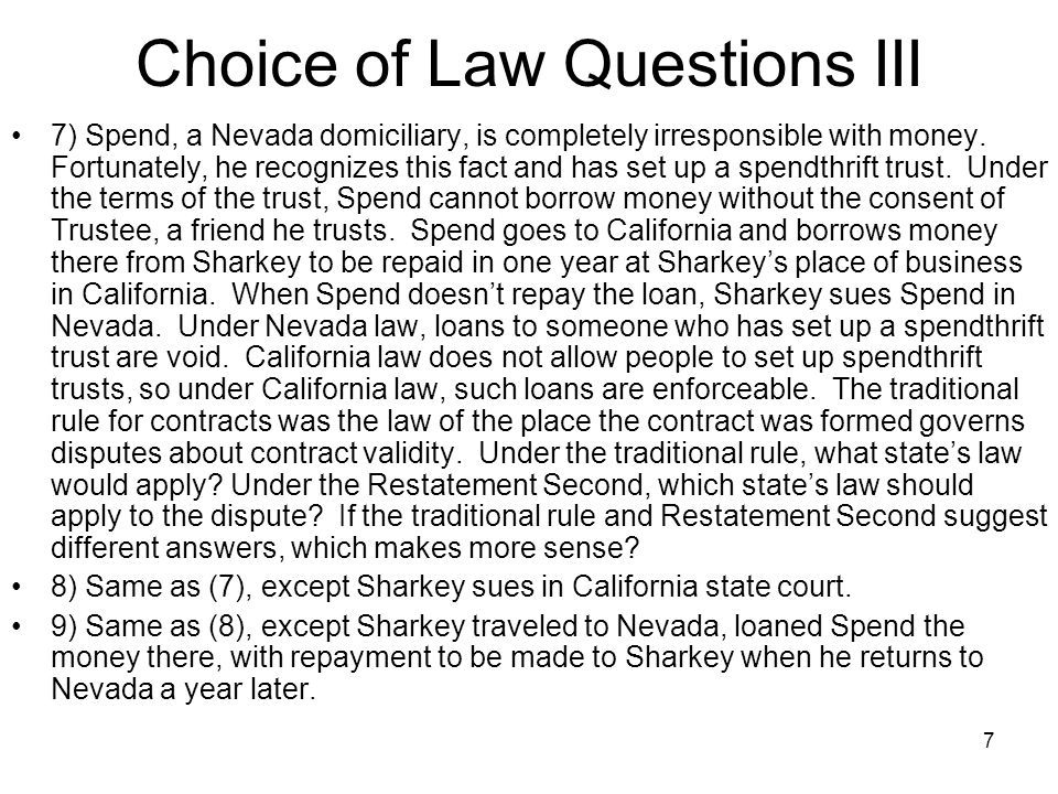 7 Choice of Law Questions III 7) Spend, a Nevada domiciliary, is completely irresponsible with money.
