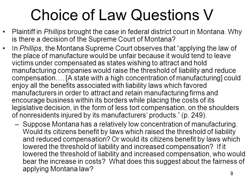 9 Choice of Law Questions V Plaintiff in Phillips brought the case in federal district court in Montana.