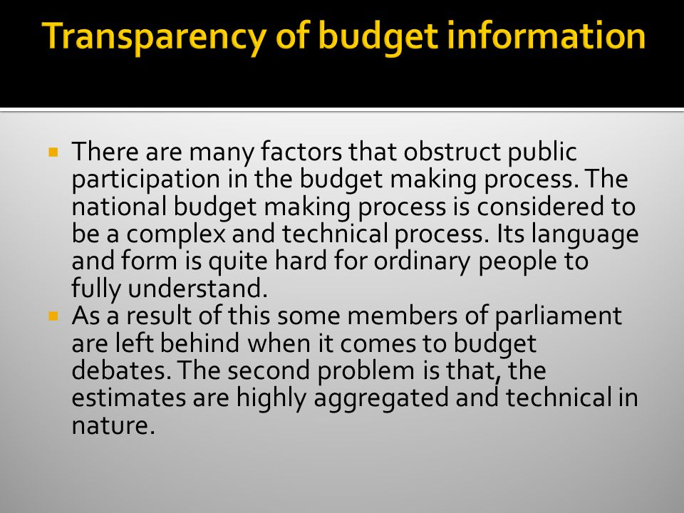  There are many factors that obstruct public participation in the budget making process.
