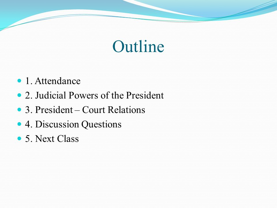 Outline 1. Attendance 2. Judicial Powers of the President 3.