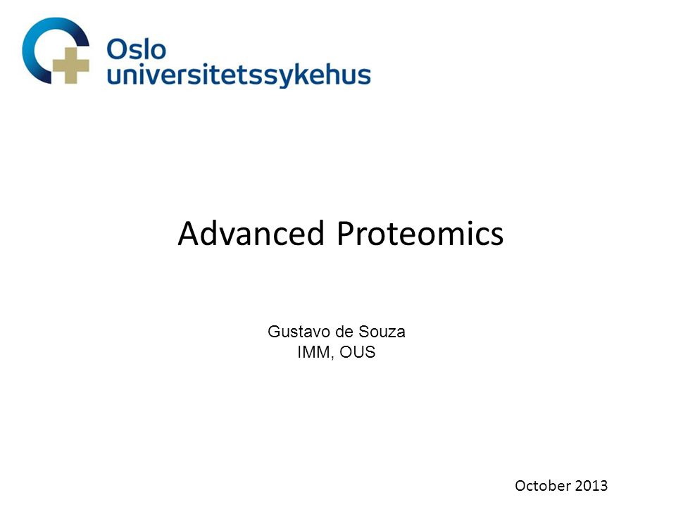 Advanced Proteomics October 2013 Gustavo de Souza IMM, OUS