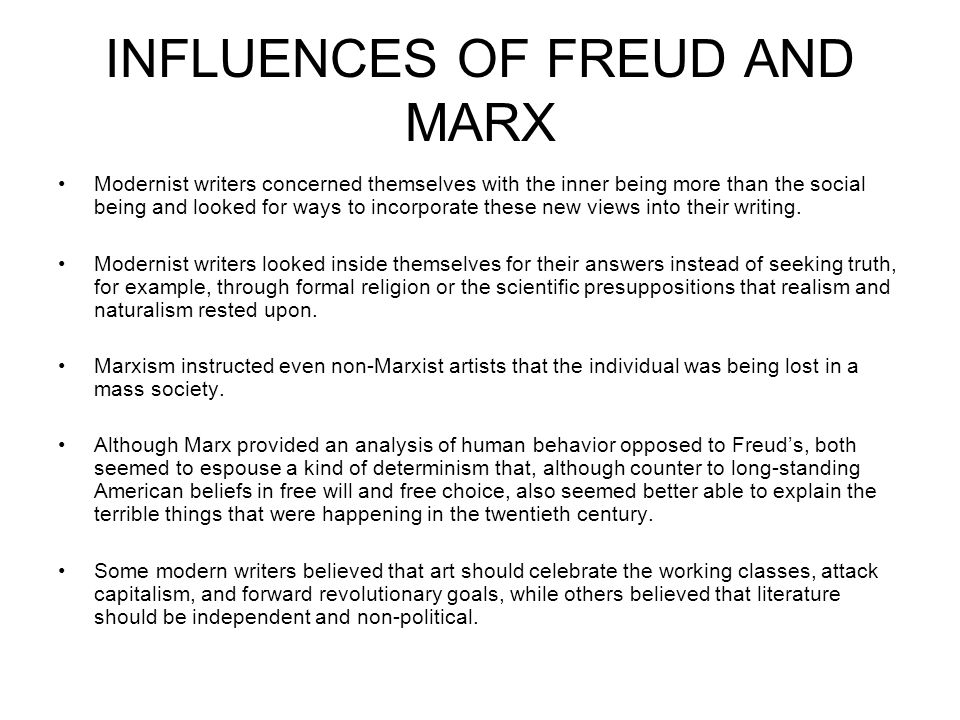 INFLUENCES OF FREUD AND MARX Modernist writers concerned themselves with the inner being more than the social being and looked for ways to incorporate