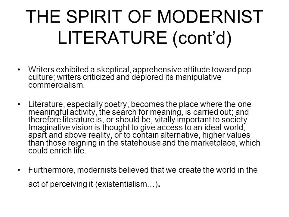 THE SPIRIT OF MODERNIST LITERATURE (cont'd) Writers exhibited a skeptical, apprehensive attitude toward pop culture; writers criticized and deplored i