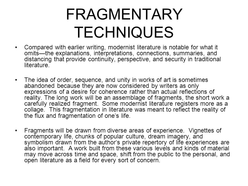 FRAGMENTARY TECHNIQUES Compared with earlier writing, modernist literature is notable for what it omits—the explanations, interpretations, connections