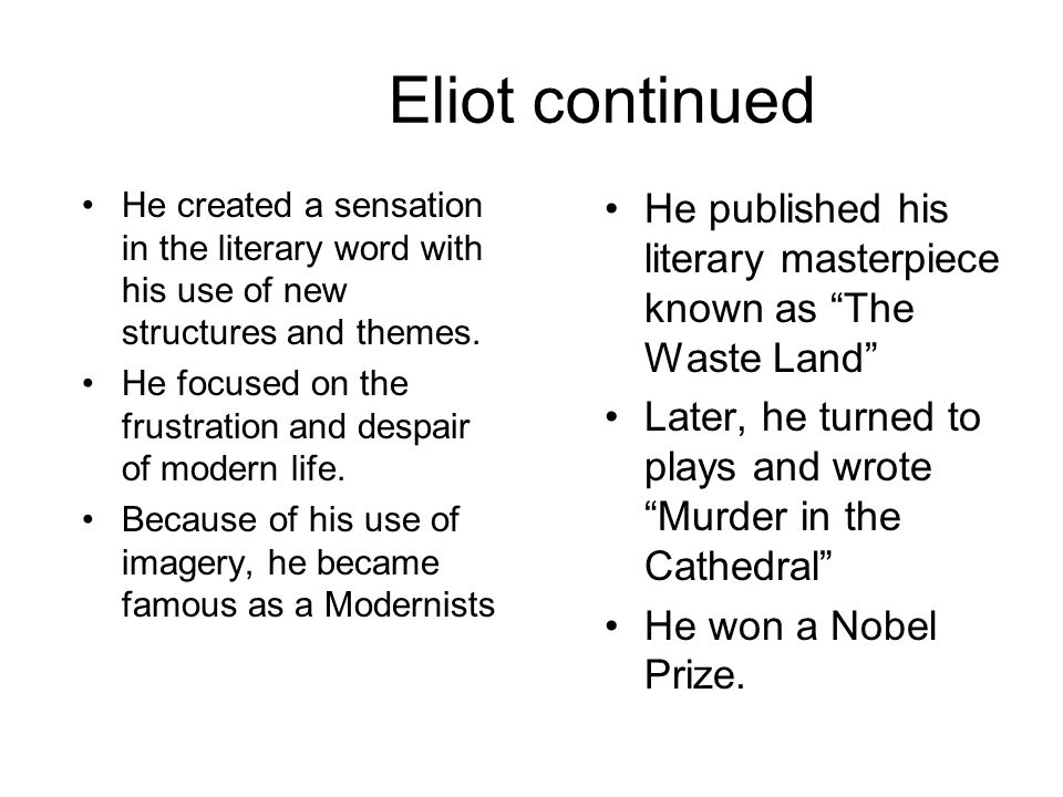 Eliot continued He created a sensation in the literary word with his use of new structures and themes. He focused on the frustration and despair of mo