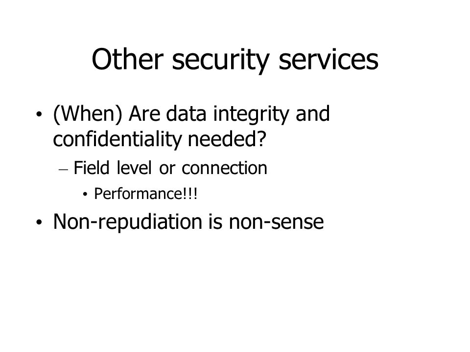 Other security services (When) Are data integrity and confidentiality needed.