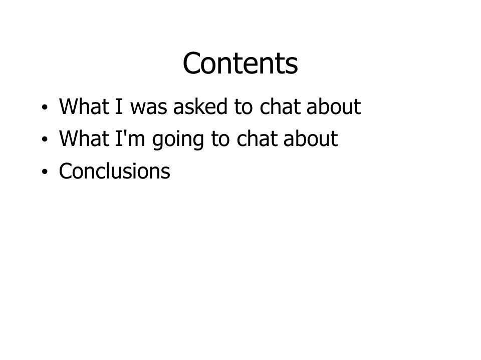 Contents What I was asked to chat about What I m going to chat about Conclusions