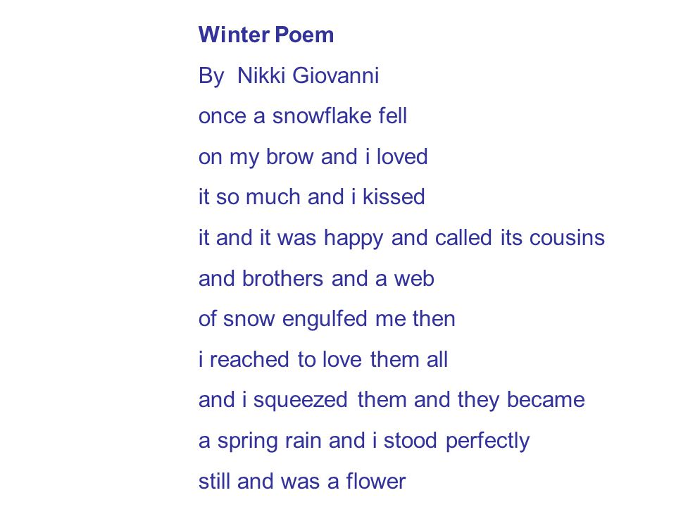 Winter Poem By Nikki Giovanni once a snowflake fell on my brow and i loved it so much and i kissed it and it was happy and called its cousins and brot