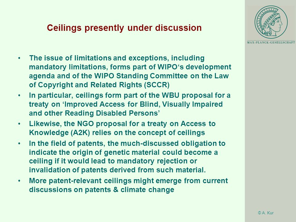 © A. Kur Ceilings presently under discussion The issue of limitations and exceptions, including mandatory limitations, forms part of WIPO's developmen