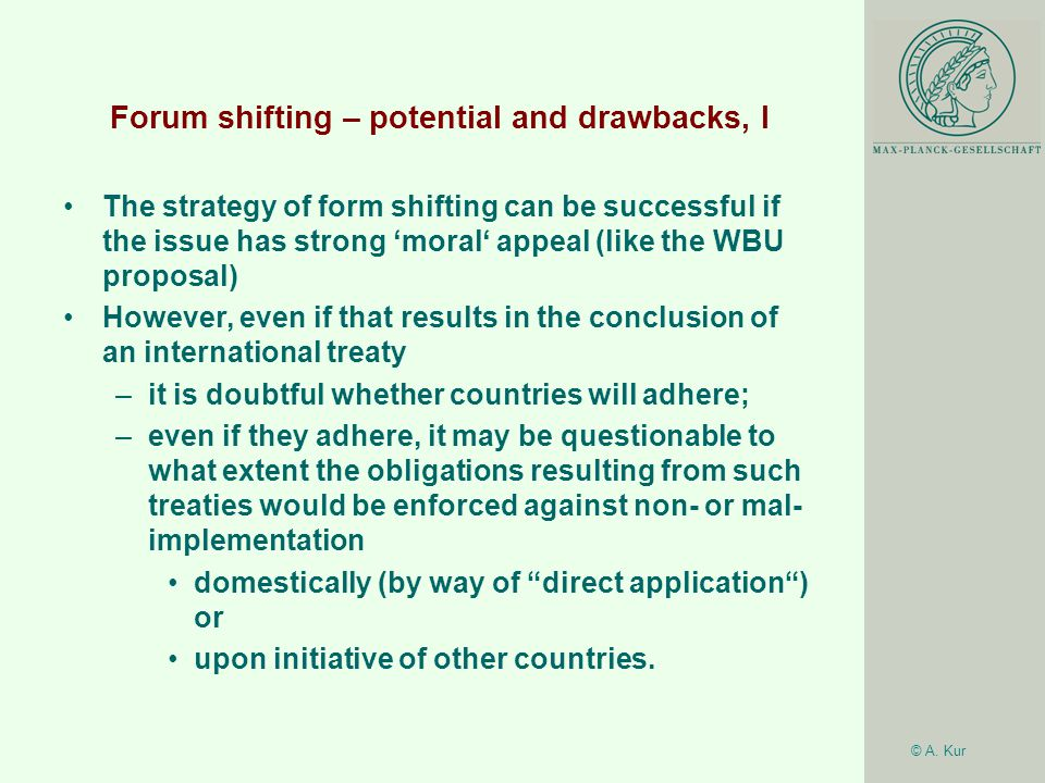 © A. Kur Forum shifting – potential and drawbacks, I The strategy of form shifting can be successful if the issue has strong 'moral' appeal (like the