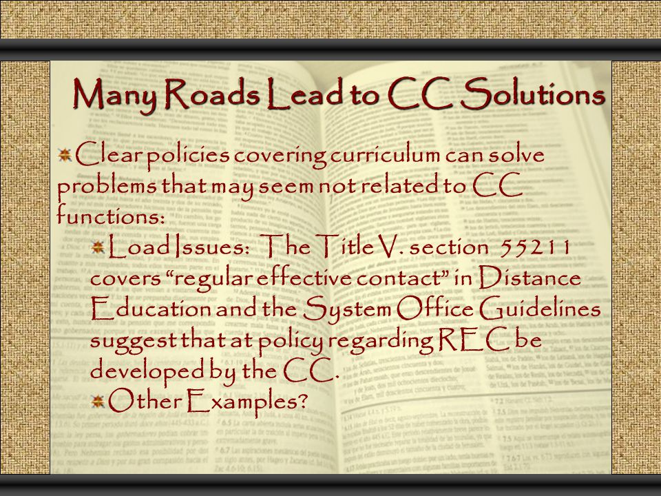 Many Roads Lead to CC Solutions Clear policies covering curriculum can solve problems that may seem not related to CC functions: Load Issues: The Title V.