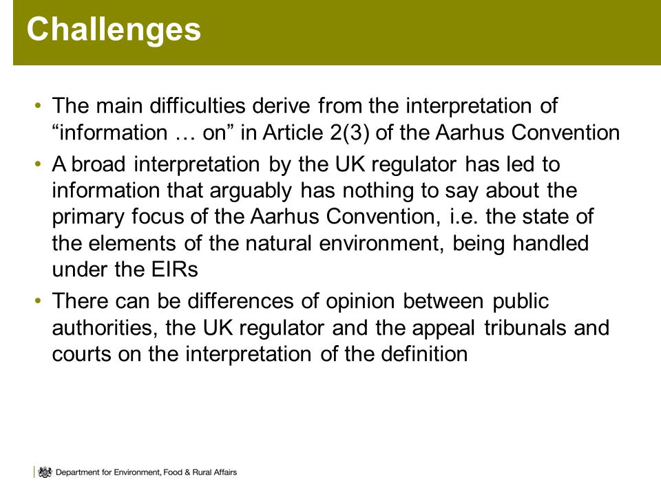 """Challenges The main difficulties derive from the interpretation of """"information … on"""" in Article 2(3) of the Aarhus Convention A broad interpretation"""