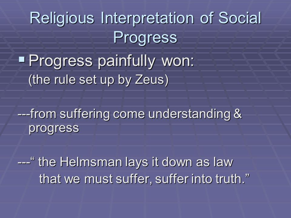 Religious Interpretation of Social Progress  Progress painfully won: (the rule set up by Zeus) (the rule set up by Zeus) ---from suffering come under
