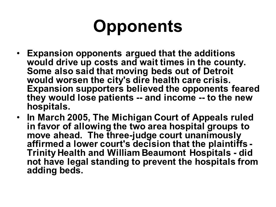 Opponents Expansion opponents argued that the additions would drive up costs and wait times in the county.