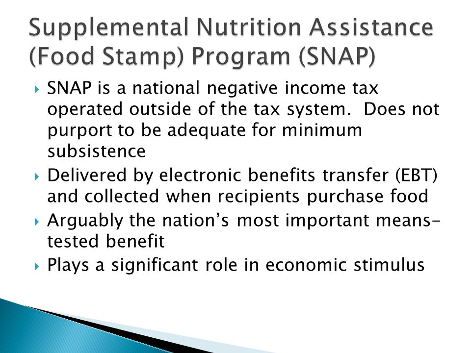  SNAP is a national negative income tax operated outside of the tax system. Does not purport to be adequate for minimum subsistence  Delivered by el
