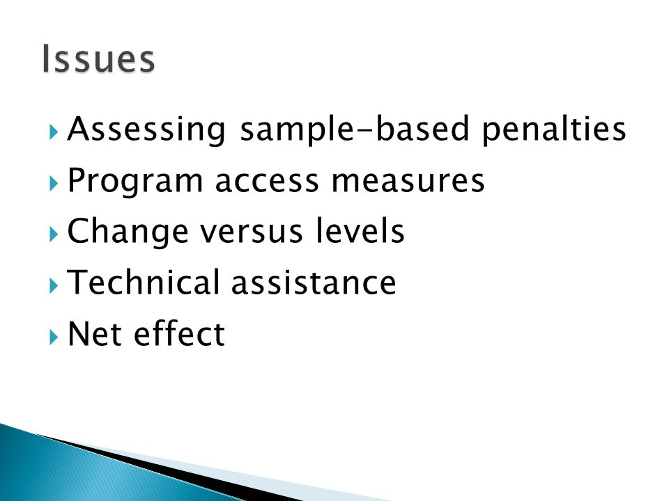  Assessing sample-based penalties  Program access measures  Change versus levels  Technical assistance  Net effect
