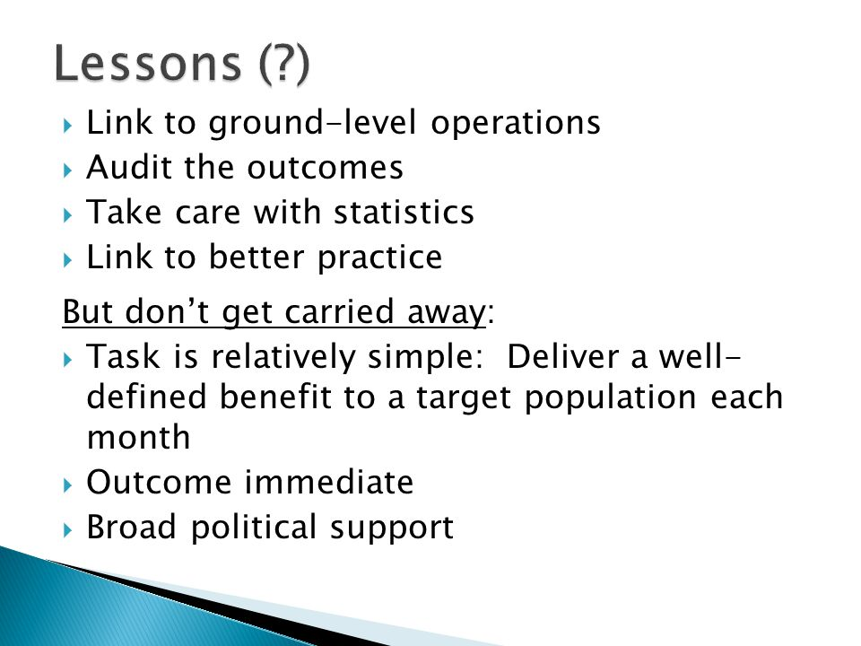  Link to ground-level operations  Audit the outcomes  Take care with statistics  Link to better practice But don't get carried away:  Task is rel