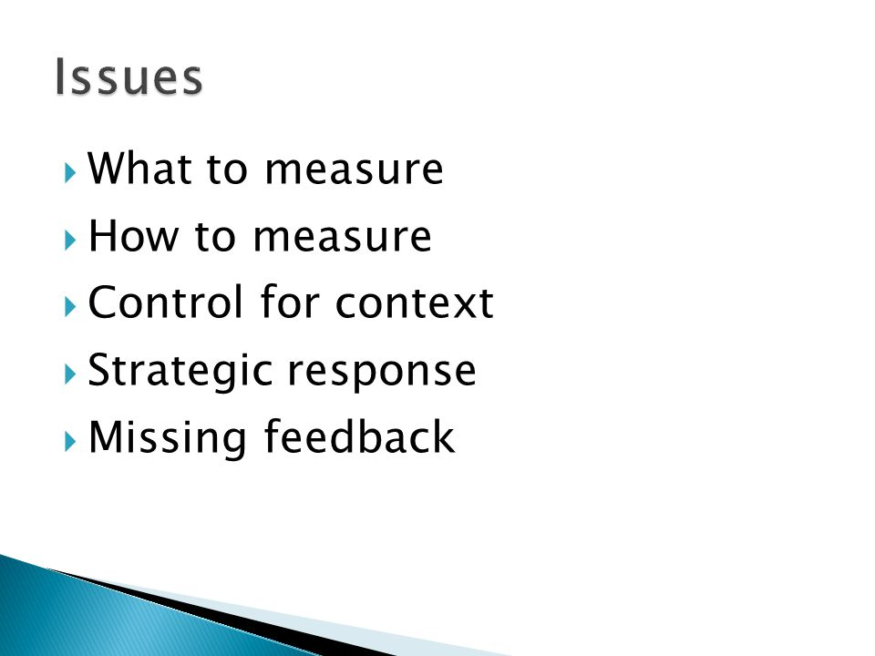  What to measure  How to measure  Control for context  Strategic response  Missing feedback