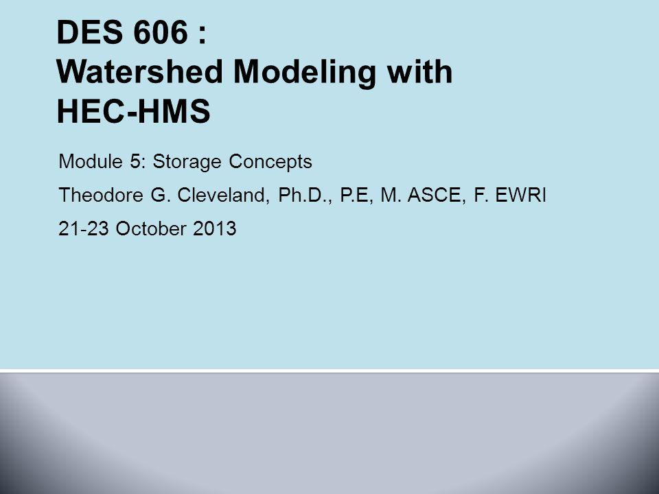 Module 5: Storage Concepts Theodore G. Cleveland, Ph.D., P.E, M. ASCE, F. EWRI 21-23 October 2013