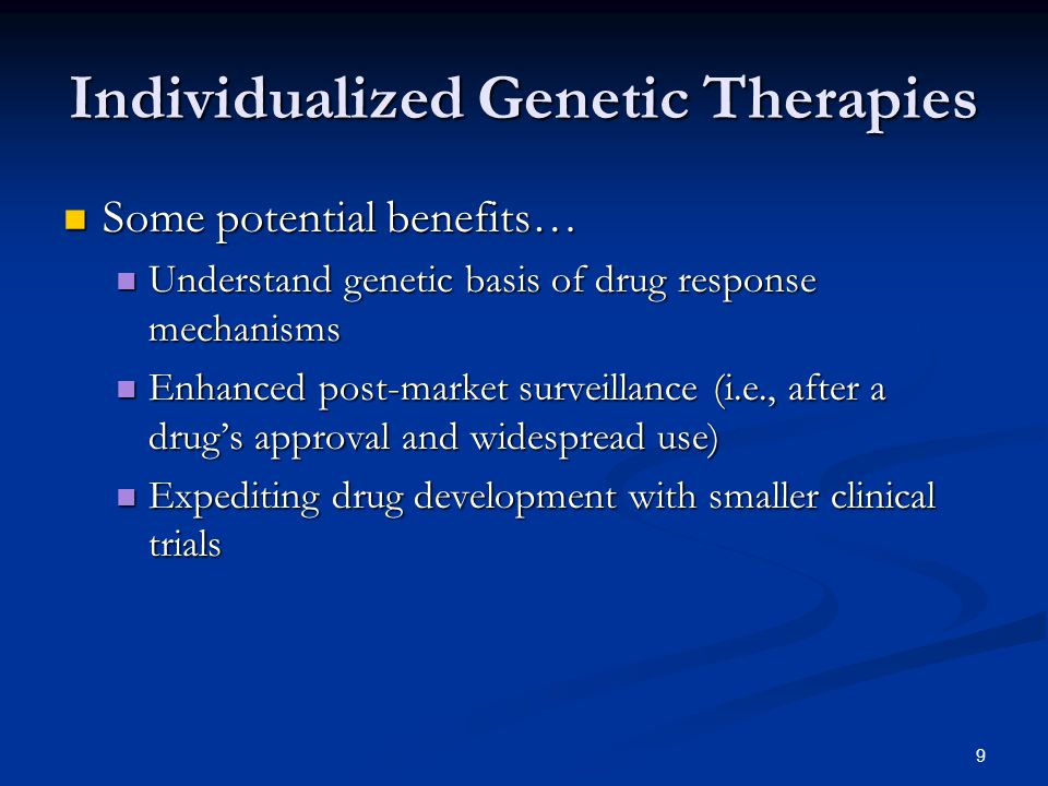 10 Individualized Genetic Therapies Three potential scientific limits… Three potential scientific limits… Will range of variability be enough to make testing worthwhile, yet not so much as to require an impractically large number of drugs and tests.