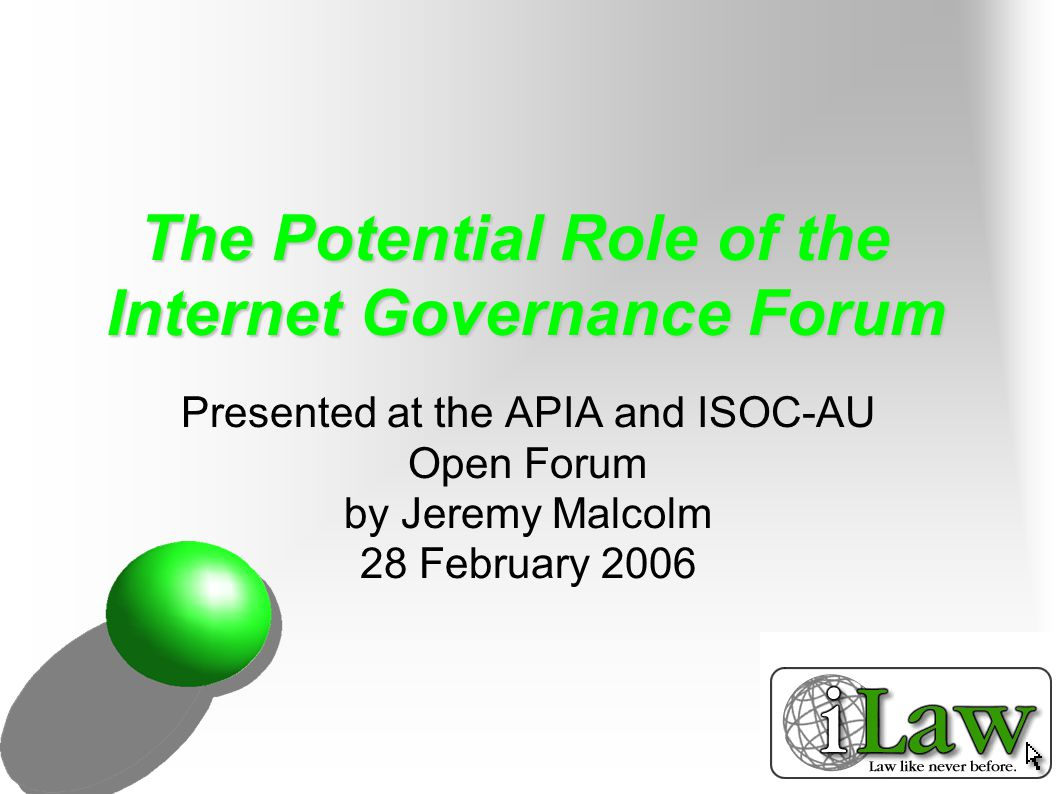 The Potential Role of the Internet Governance Forum Presented at the APIA and ISOC-AU Open Forum by Jeremy Malcolm 28 February 2006