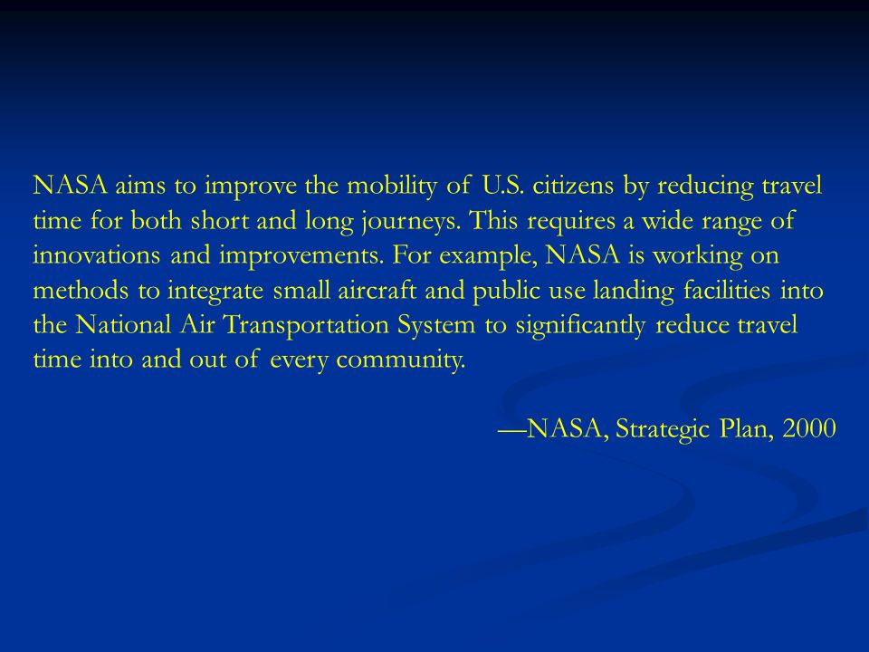 NASA aims to improve the mobility of U.S. citizens by reducing travel time for both short and long journeys. This requires a wide range of innovations