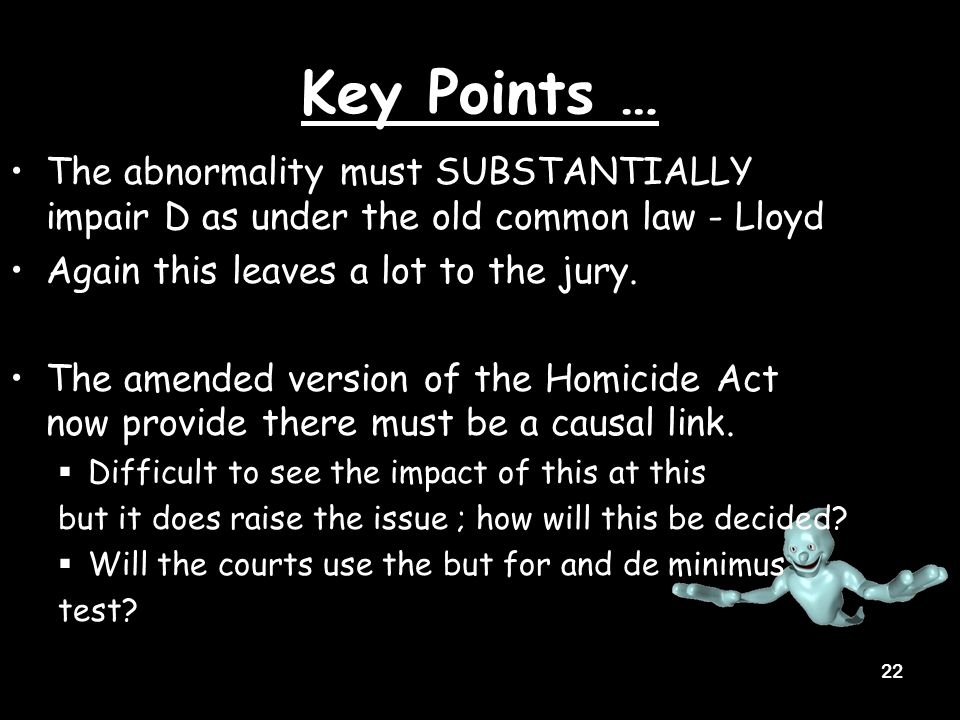 21 Key Points … Must be a RMC – new law narrower Problematic in mercy killing cases such as Lawson and Bailey.